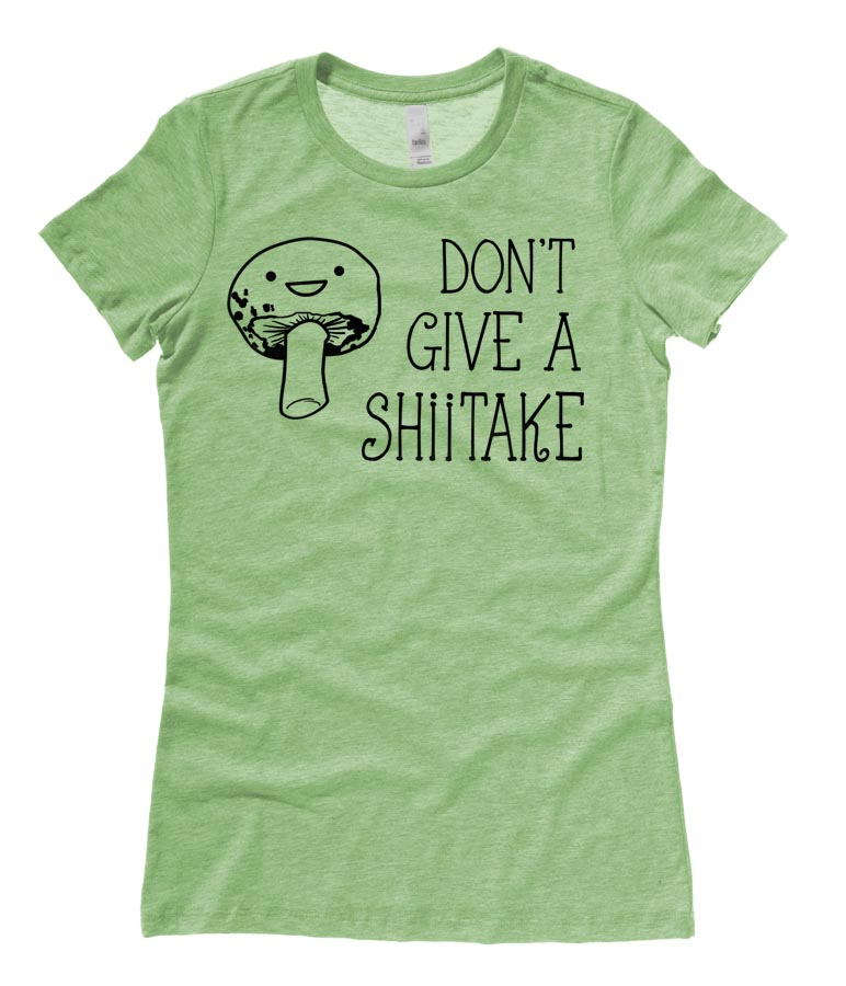Don't Give a Shiitake Ladies T-shirt - Heather Green