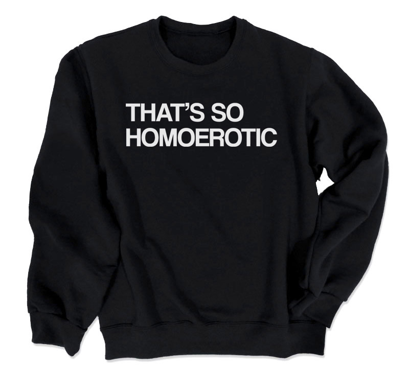 That's So Homoerotic Crewneck Sweatshirt - Black