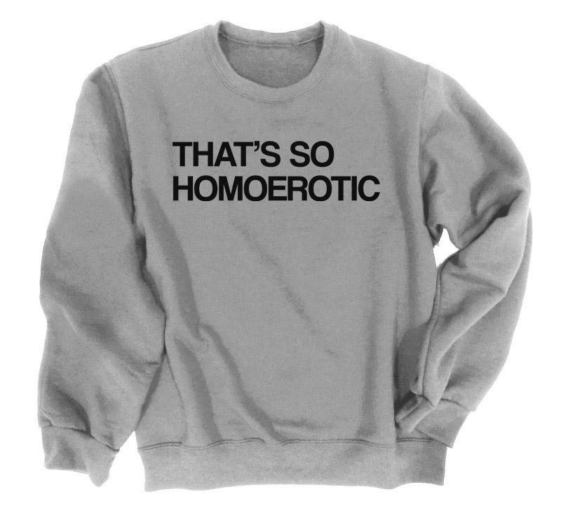 That's So Homoerotic Crewneck Sweatshirt - Light Grey