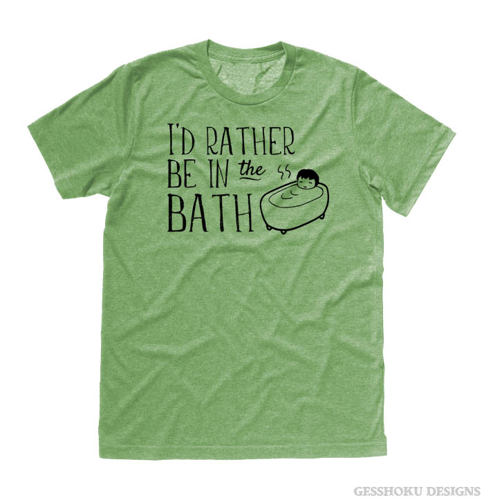 I'd Rather Be in the Bath T-shirt - Heather Green