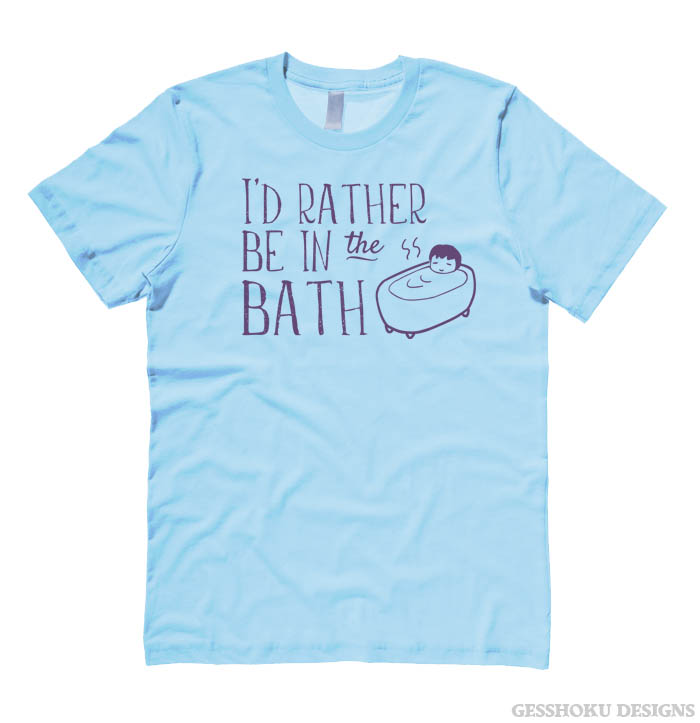 I'd Rather Be in the Bath T-shirt - Light Blue