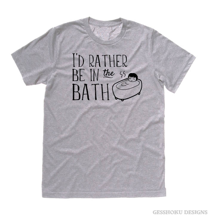 I'd Rather Be in the Bath T-shirt - Light Grey