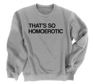 That's So Homoerotic Crewneck Sweatshirt