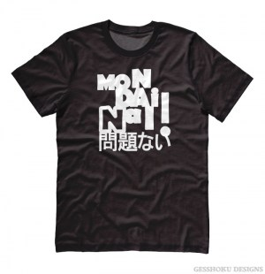 Mondai Nai! No Problem T-shirt