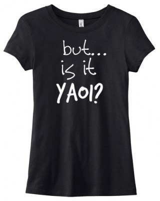 But... is it Yaoi? Ladies T-shirt