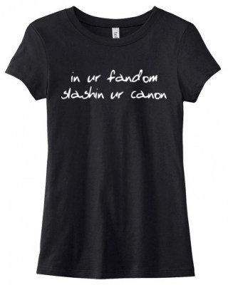 In ur Fandom, Slashin ur Canon Ladies T-shirt