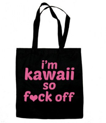 I'm Kawaii So Fuck Off Tote Bag