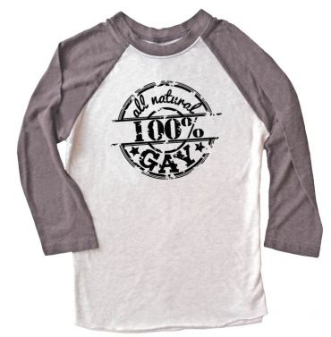 100% All Natural Gay Raglan T-shirt 3/4 Sleeve