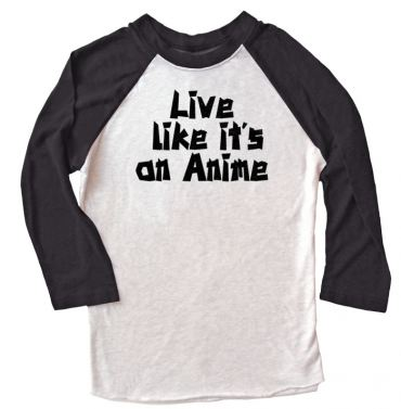 Live Like its an Anime Raglan T-shirt