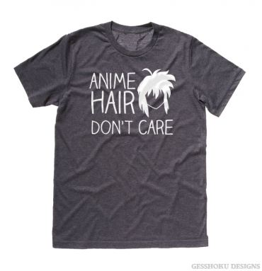Anime Hair, Don't Care T-shirt