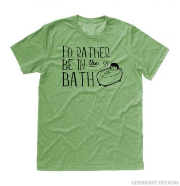 I'd Rather Be in the Bath T-shirt