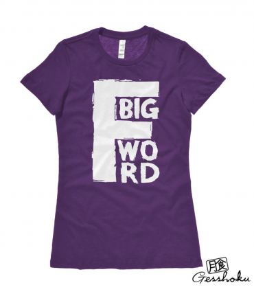 Big F Word Ladies T-shirt