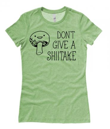 Don't Give a Shiitake Ladies T-shirt