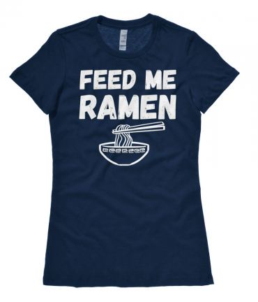 Feed Me Ramen Ladies T-shirt