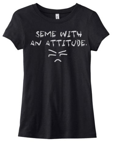 Seme with an Attitude Ladies T-shirt