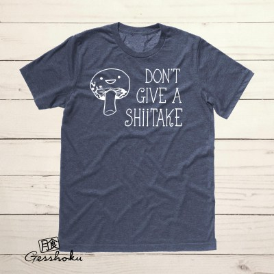 Don't Give a Shiitake T-shirt