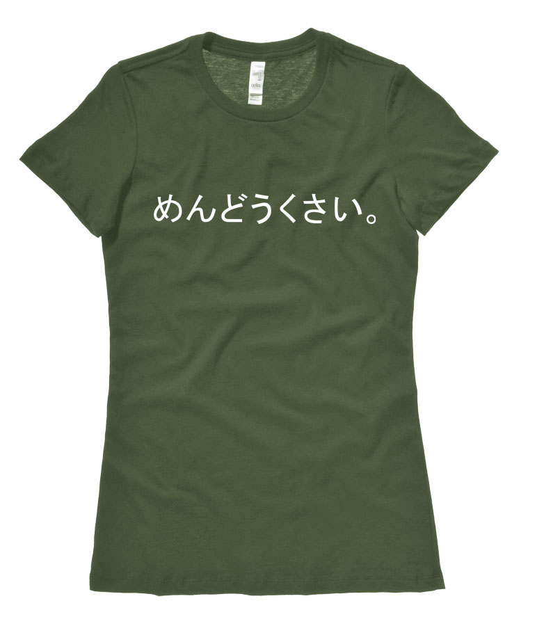 "Mendoukusai ""Annoying"" Japanese Ladies T-shirt - Olive Green"