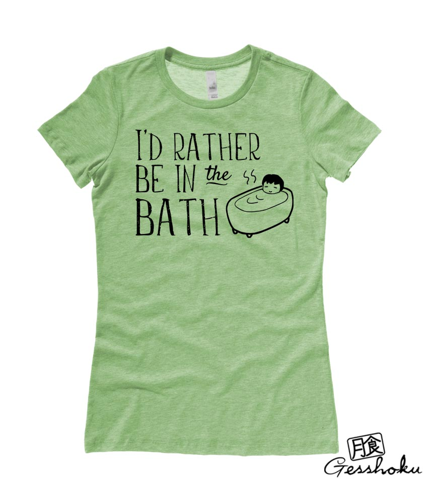 I'd Rather Be in the Bath Ladies T-shirt - Heather Green