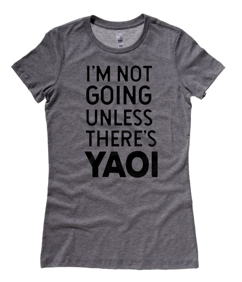 I'm Not Going Unless There's Yaoi Ladies T-shirt - Deep Heather Grey
