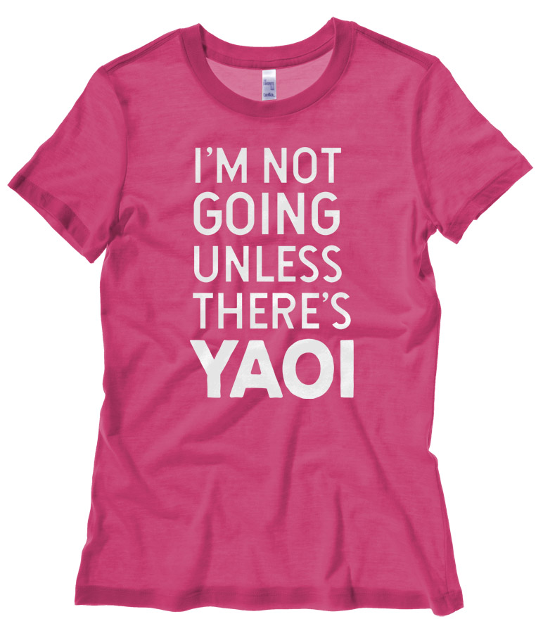 I'm Not Going Unless There's Yaoi Ladies T-shirt - Hot Pink